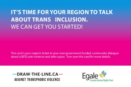 It's Time For Your Region To Talk About Trans Inclusion. We Can Get You Started! This card is your regions ticket to your own government funded, community dialogue about LGBTQ anti-violence and safer space. Turn over this card for more details.